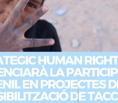 STRATEGIC HUMAN RIGHTS POTENCIARÀ LA PARTICIPACIÓ JUVENIL EN PROJECTES DE SENSIBILITZACIÓ DE TACC